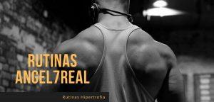 Rutina Angel7Real Hipertrofia