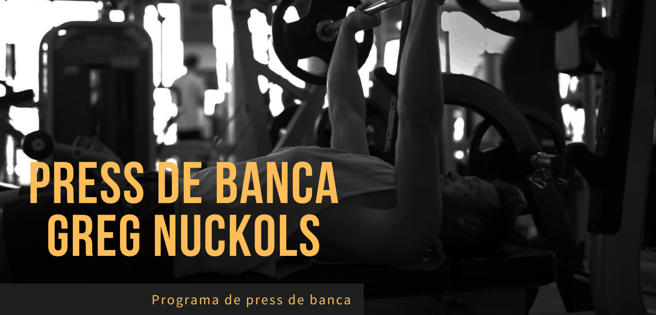 Rutina de press de banca greg nuckols