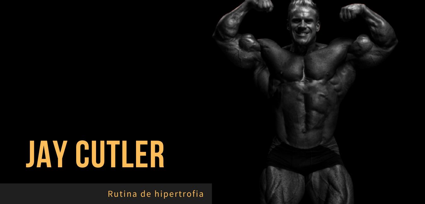 Rutina Hipertrofia Jay Cutler