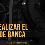 La guía definitiva del Press de Banca